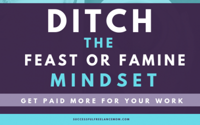 Ditch the Feast or Famine Mindset