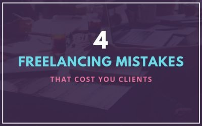 4 Freelancing Mistakes that Cost You Clients
